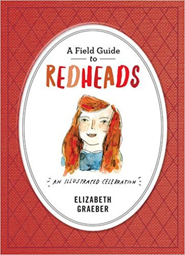 a-field-guide-to-redheads-an-illustrated-celebration-elizabeth-graeber